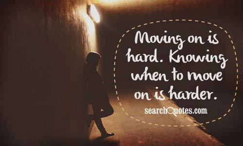 Moving on is hard. Knowing when to move on is harder.