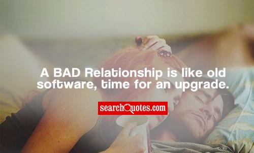 A BAD Relationship is like old software, time for an upgrade.