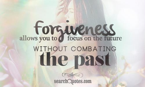 Forgiveness allows you to focus on the future without combating the past.