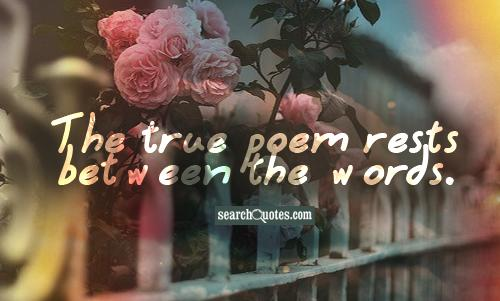 The true poem rests between the words.