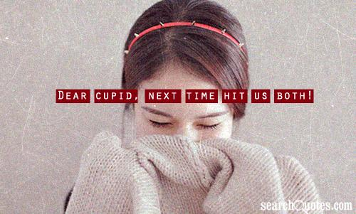 Dear cupid, next time hit us both!