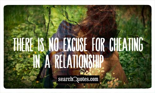 There is no excuse for cheating in a relationship.