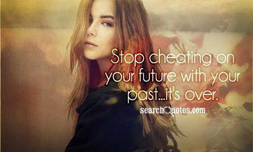 Stop Cheating On Your Future With Your Past