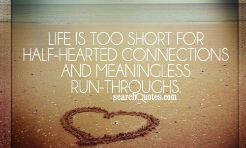Life is too short for half-hearted connections and meaningless run-throughs.