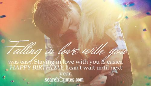 Falling in love with you was easy. Staying in love with you is easier. Happy birthday. I can't wait until next year.