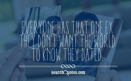 Everyone has that one ex they don't want the world to know they dated.
