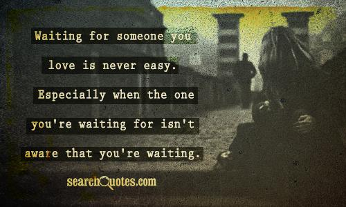 Waiting for someone you love is never easy. Especially when the one you're waiting for isn't aware that you're waiting.