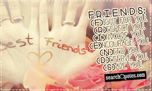 F.R.I.E.N.D.S: (F)ight for you. (R)espect you. (I)nvolve you. (E)ncourage you. (N)eed you. (D)eserve you. (S)ave you.