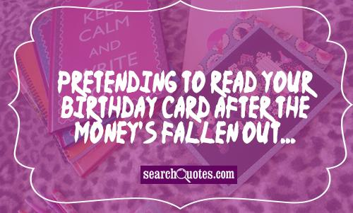 Pretending to read your birthday card after the money's fallen out...
