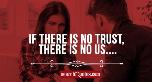 If there is no trust, there is no us....