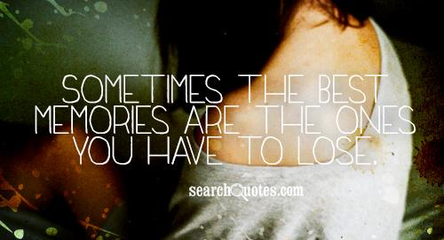 Sometimes the best memories are the ones you have to lose.