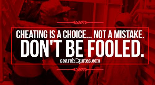 Cheating is a choice... Not a mistake. Don't be fooled.