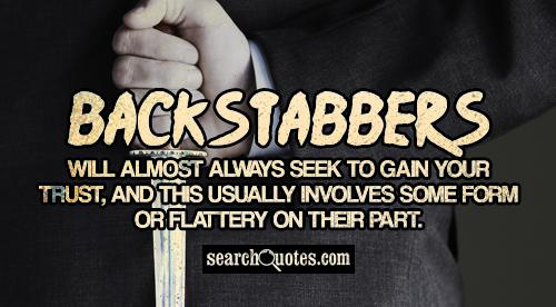 Backstabbers will almost always seek to gain your trust, and this usually involves some form or flattery on their part.