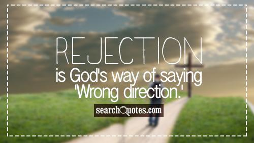 Rejection is God's way of saying 'Wrong direction.'