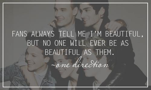 Fans always tell me I'm beautiful, but no one will ever be as beautiful as them.
