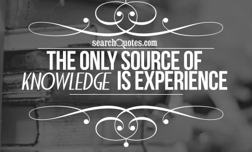 The only source of knowledge is experience