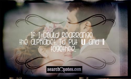 If I could rearrange the alphabet, I'd put U and I together.