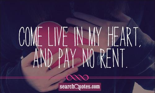 Come live in my heart, and pay no rent.