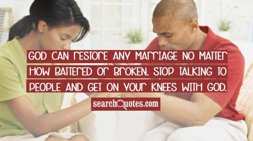 God can restore any marriage no matter how battered or broken. Stop talking to people and get on your knees with GOD.