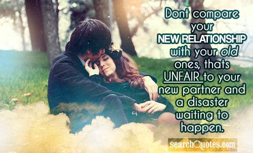 Dont compare your new relationship with your old ones, thats unfair to your new partner and a disaster waiting to happen.