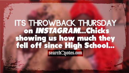 Its Throwback Thursday on Instagram...Chicks showing us how much they fell off since High School...
