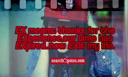EX means: thanks for the EXperience.our time has EXpired..now EXit my life.