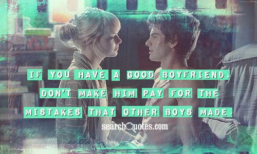 If you have a good boyfriend, don't make him pay for the mistakes that other boys made.