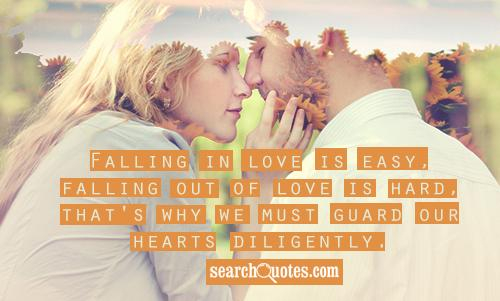 Falling in love is easy, falling out of love is hard, that's why we must guard our hearts diligently.