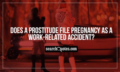Does a prostitude file pregnancy as a work-related accident?