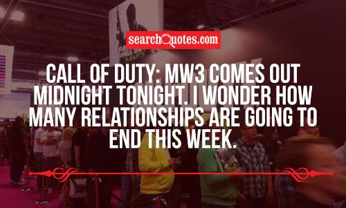 Call of Duty: MW3 comes out midnight tonight. I wonder how many relationships are going to end this week.