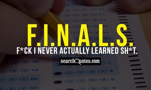 F.I.N.A.L.S. - F*ck I Never Actually Learned Sh*t.