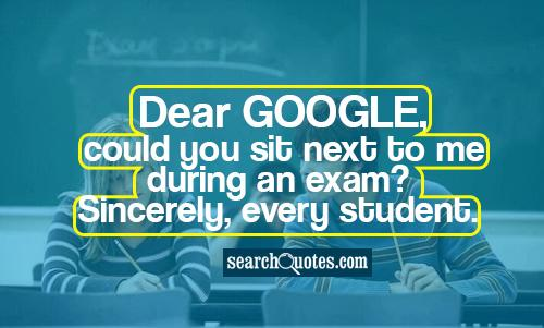 Dear google, could you sit next to me during an exam? Sincerely, every student.