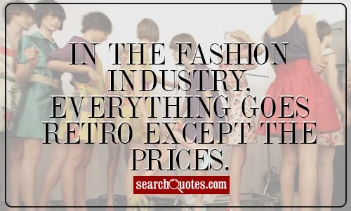 In the fashion industry, everything goes retro except the prices.