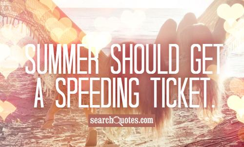 Summer should get a speeding ticket.
