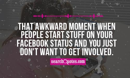 That awkward moment when people start stuff on your Facebook status and you just don't want to get involved.
