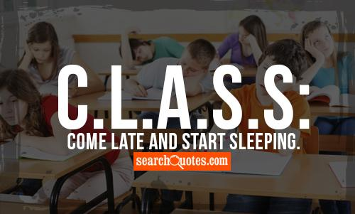 C.L.A.S.S: Come Late And Start Sleeping.