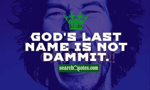 God's last name is not Dammit.