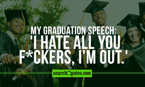 MY GRADUATION SPEECH: 'I hate all you f*ckers, I'm out.'