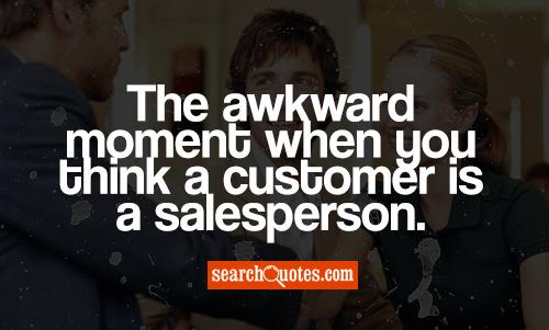 The awkward moment when you think a customer is a salesperson.