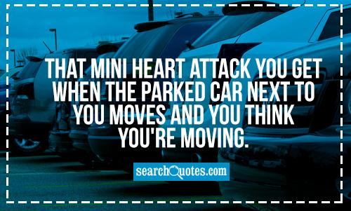 That mini heart attack you get when the parked car next to you moves and you think you're moving.