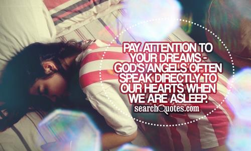 Pay attention to your dreams - God's angels often speak directly to our hearts when we are asleep.