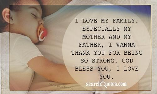 I love my family. Especially my mother and my father, I wanna thank you for being so strong. God bless you, I love you.