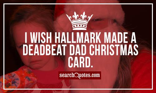 I wish Hallmark made a Deadbeat Dad Christmas card.
