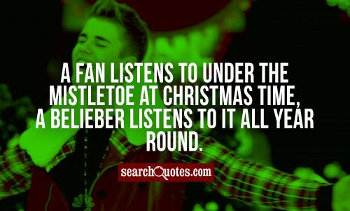 A fan listens to Under The Mistletoe at Christmas time, a Belieber listens to it all year round.