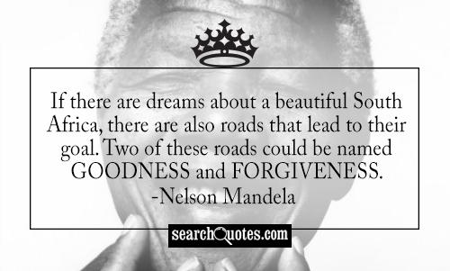 If there are dreams about a beautiful South Africa, there are also roads that lead to their goal. Two of these roads could be named Goodness and Forgiveness.