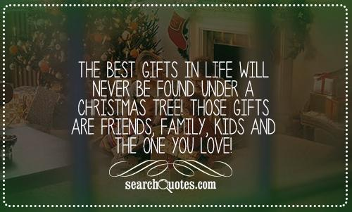 The best gifts in life will never be found under a Christmas tree! Those gifts are friends, family, kids and the one you love!