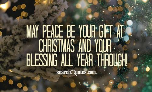 May Peace be your gift at Christmas and your blessing all year through!