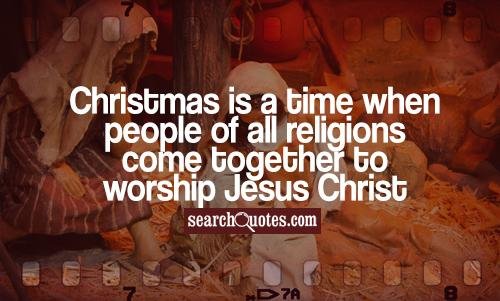 Christmas is a time when people of all religions come together to worship Jesus Christ