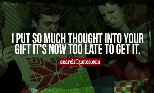 I put so much thought into your gift it's now too late to get it.