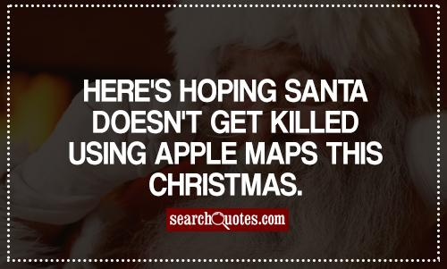 Here's hoping Santa doesn't get killed using Apple Maps this Christmas.